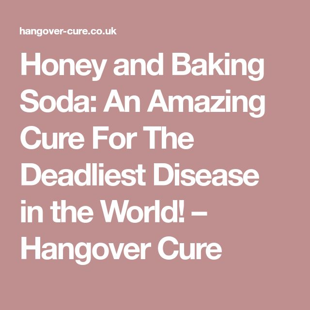 Honey and Baking Soda: An Amazing Cure For The Deadliest Disease in the World! – Hangover Cure