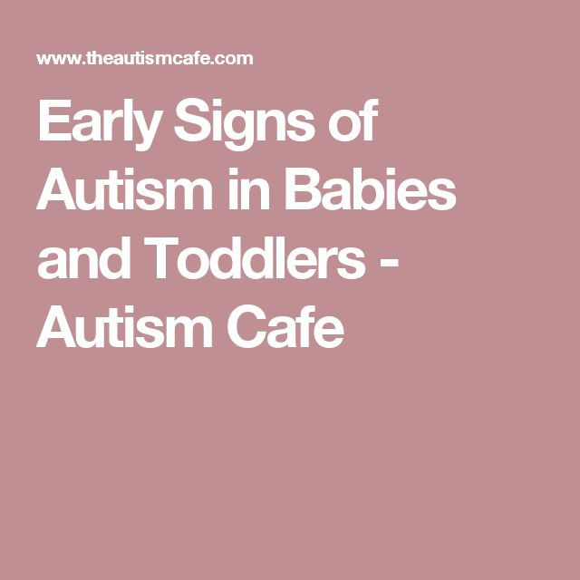 Early Signs of Autism in Babies and Toddlers - Autism Cafe