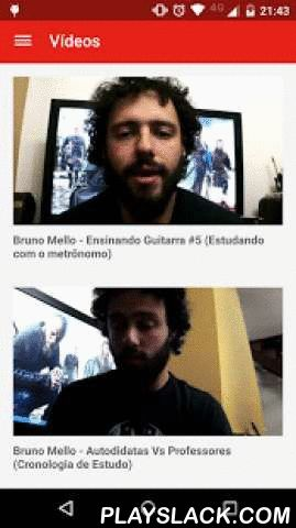 "Bruno Mello  Android App - playslack.com , Official app of the brazilian musician, teacher and YouTuber Bruno Mello, partner of the Santo Angelo and Seizi brands.In his videos, Mello gives hints on techniques, composition, tones and subjects related to the musician profession. His channel already has more than 10k subscriptions, all of them captivated by his honesty and ""in your face"" manner of talking and teaching.With this app you can stay up to date on Mello's videos and use your…"