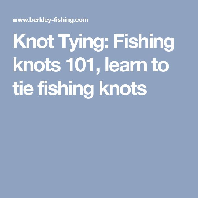 Knot Tying: Fishing knots 101, learn to tie fishing knots