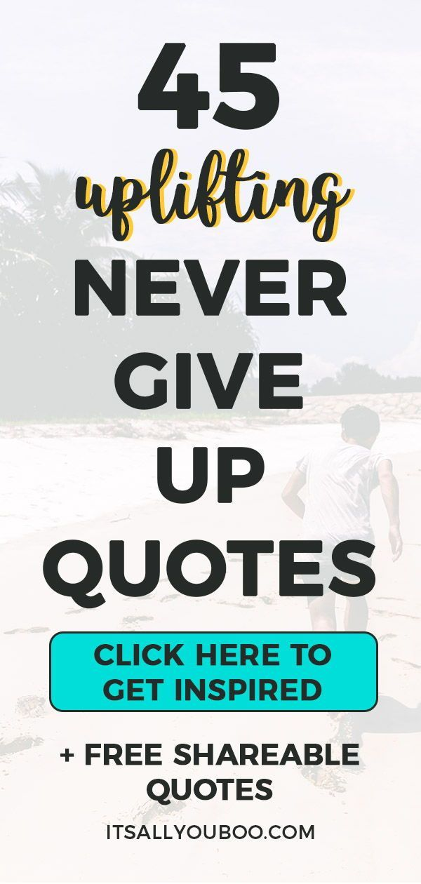 45 Uplifting Quotes for When You Feel Like Giving Up – Nadalie Bardo | Achieve Your Goals, Goal Setting + Slaying + Motivational Blogger