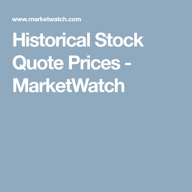 Historical Stock Quote Prices - MarketWatch