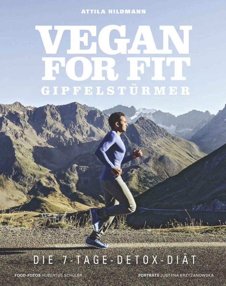 Vegan for Fit Gipfelstürmer - Die 7-Tage-Detox-Diät eBook: Attila Hildmann, Hubertus Schüler, Justyna Krzyzanowska: Amazon.de: Kindle-Shop