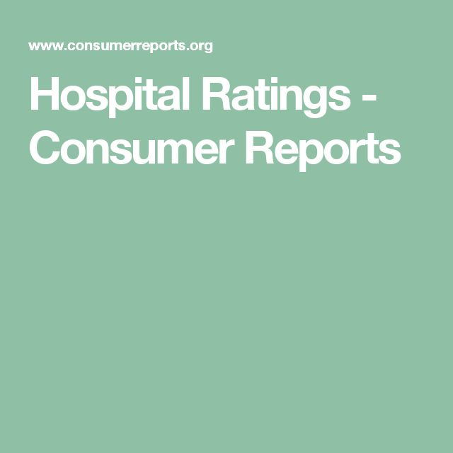 Hospital Ratings - Consumer Reports