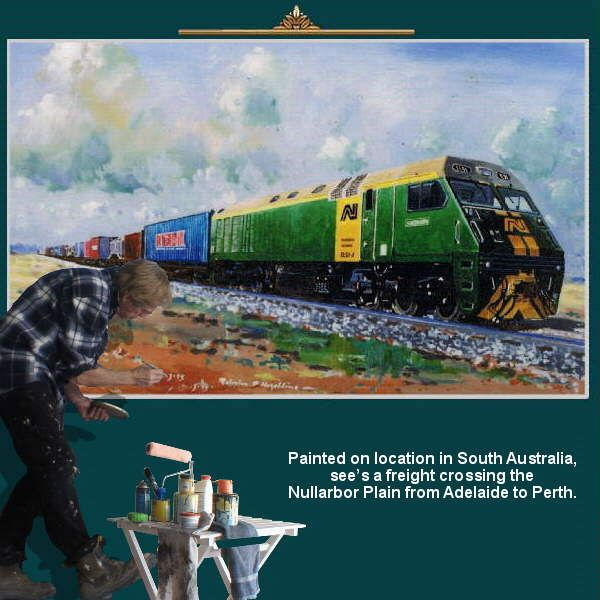 Painted on location in South Australia see's a freight crossing the Nullarbor Plain from Adelaide to Perth. https://www.youtube.com/watch?v=s1rg_kixu_w greatvideo@yahoo.com.au