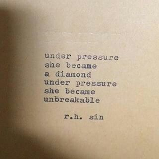 Under pressure she became a diamond under pressure she became unbreakable... r.h. sin #quotes