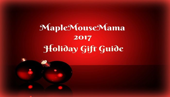 Welcome To The 2017 MapleMouseMama Holiday Gift Guide! #MMMGiftGuide