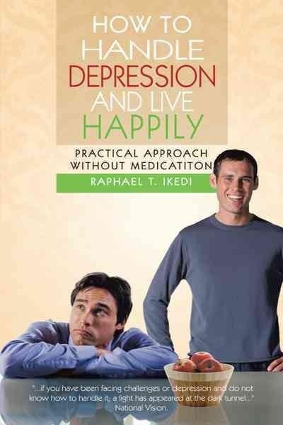 How to Handle Depression and Live Happily: Practical Approach Without Medication