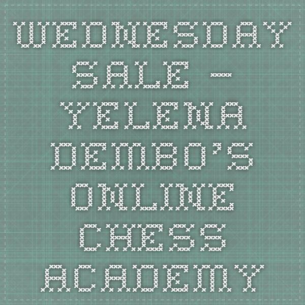 Wednesday Sale – Yelena Dembo's Online Chess Academy