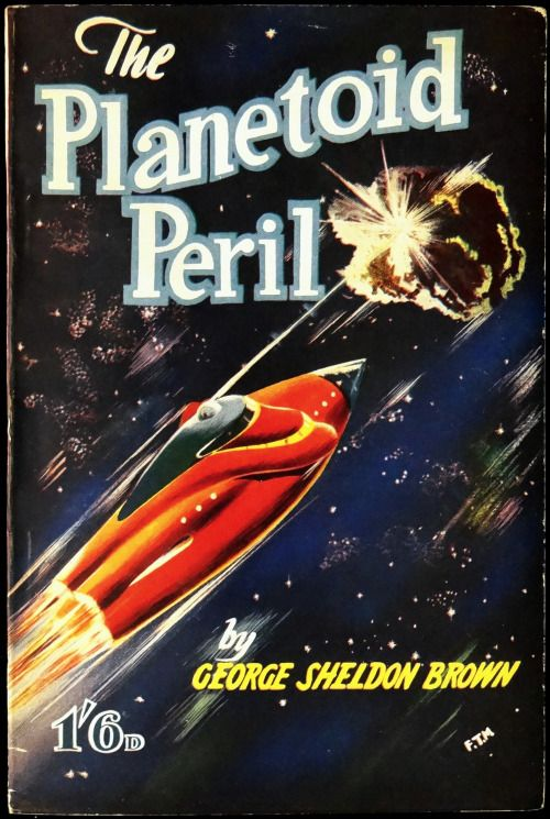 scificovers:  The Planetoid Perilby George Sheldon Brown (aka Denis Hughes) 1952. Cover by Terry Maloney.