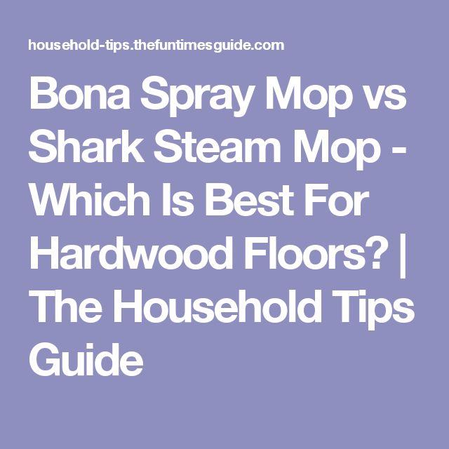 Bona Spray Mop vs Shark Steam Mop - Which Is Best For Hardwood Floors? | The Household Tips Guide