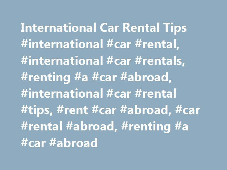 International Car Rental Tips #international #car #rental, #international #car #rentals, #renting #a #car #abroad, #international #car #rental #tips, #rent #car #abroad, #car #rental #abroad, #renting #a #car #abroad http://kansas-city.nef2.com/international-car-rental-tips-international-car-rental-international-car-rentals-renting-a-car-abroad-international-car-rental-tips-rent-car-abroad-car-rental-abroad-renting/  # Requirements and tips for renting a car abroad Need wheels for your next…