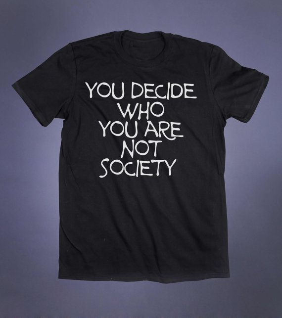 You Decide Who You Are Not Society Slogan Tee Soft Grunge Alternative Clothing Punk Emo Mainstream Tumblr T-shirt