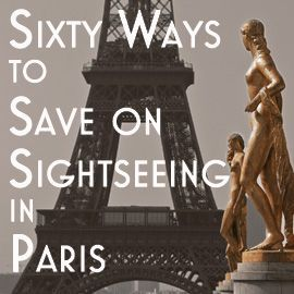 """Sixty ways to save on sightseeing in Paris - need all the help I can get!  It's actually 25 ways, the """"sixty"""" led to a dead link."""