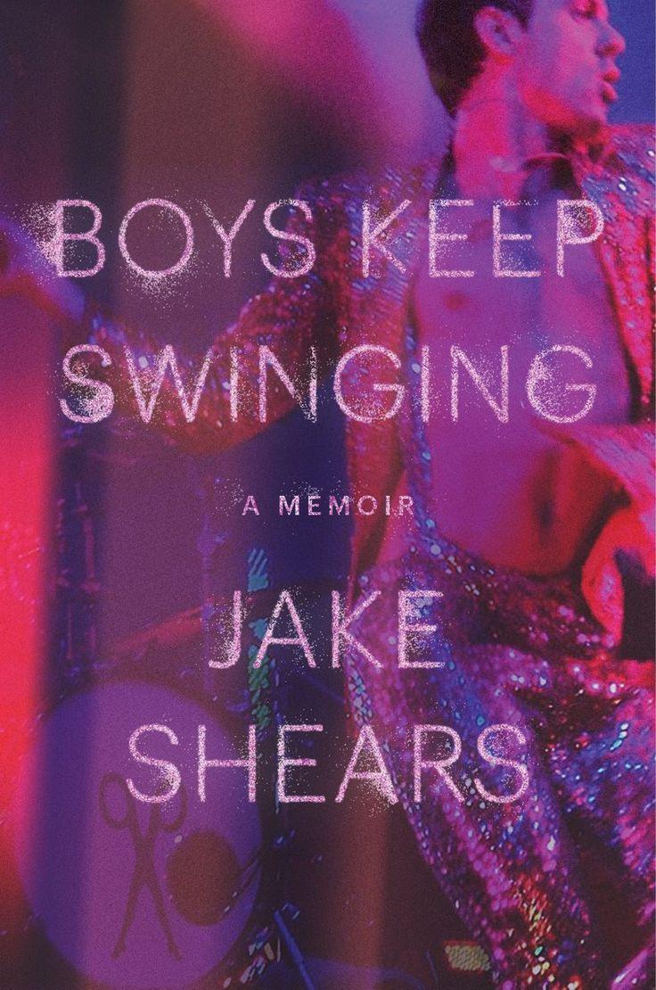 Boys Keep Swinging: A Memoir by Jake Shears