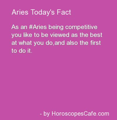 Aries are competetive; they like to be first and the best