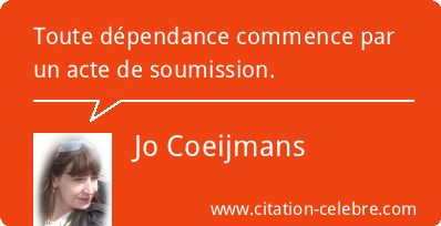 Citation Soumission, Dependance & Commence (Jo Coeijmans - Phrase n°95469)