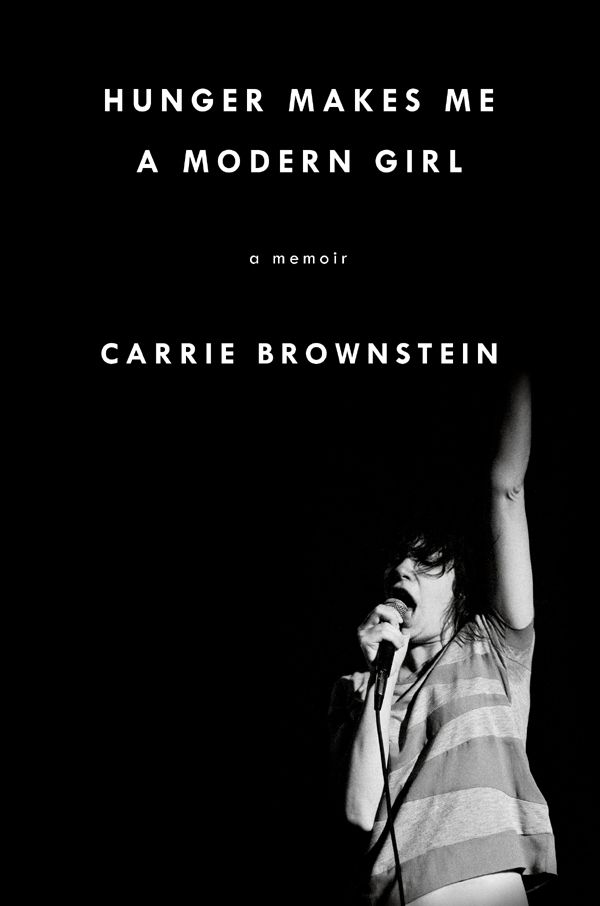 Hunger Makes Me a Modern Girl: A Memoir: Amazon.co.uk: Carrie Brownstein: 9780349007922: Books