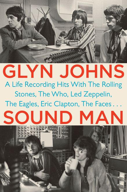 SOUND MAN by Glyn Johns --  a firsthand glimpse into the art of making music and reveals how the industry—like musicians themselves—has changed since those freewheeling first years of rock and roll.