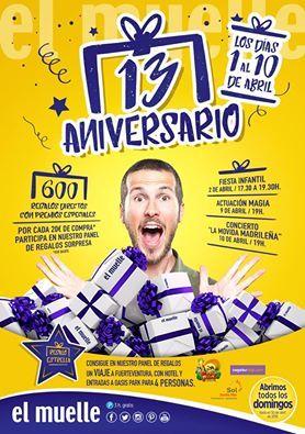 """¡¡ 13  #ANIVERSARIO del Centro Comercial el Muelle !! :D  ¡Del 1 al 10 de #abril,  por cada 20€ de compra participa en nuestro panel de #regalos #sorpresa!.  ¡Consigue en nuestro panel de regalos un #viaje a Fuerteventura, con hotel y entradas a Oasis Park para 4 personas!  ¡Y no te pierdas nuestra #Fiesta #Infantil el 2 de abril,  la actuación de #magia el 9 de abril y el fantástico #concierto """"la movida madrileña """"  el 10 de abril!  ¡Te esperamos! :)"""