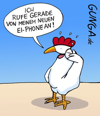 """""""I'm just calling from my new Ei-Phone!""""  LOL! You got that joke?  The German word """"Ei"""" (engl. """"egg"""") is pronounced the same way as the """"I"""" in """"Iphone"""""""