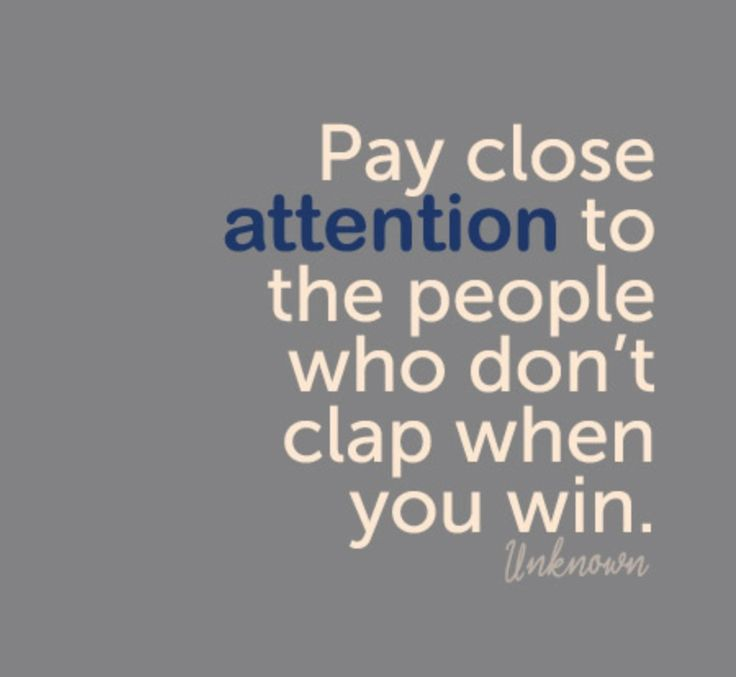 Jealousy creates animosity. Keep those close who can share in your happiness when you achieve great things.