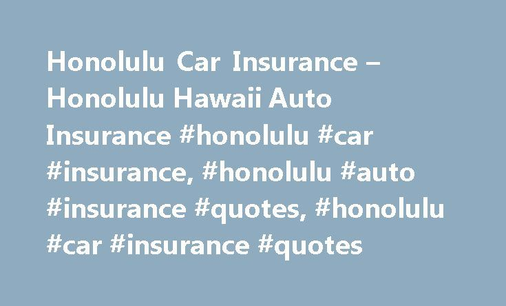 Honolulu Car Insurance – Honolulu Hawaii Auto Insurance #honolulu #car #insurance, #honolulu #auto #insurance #quotes, #honolulu #car #insurance #quotes http://new-jersey.remmont.com/honolulu-car-insurance-honolulu-hawaii-auto-insurance-honolulu-car-insurance-honolulu-auto-insurance-quotes-honolulu-car-insurance-quotes/  # Car Insurance Quotes from Trusted Companies *Annual average savings for respondents who reported savings based on an insuranceQuotes September 2014 survey sent to 224,813…