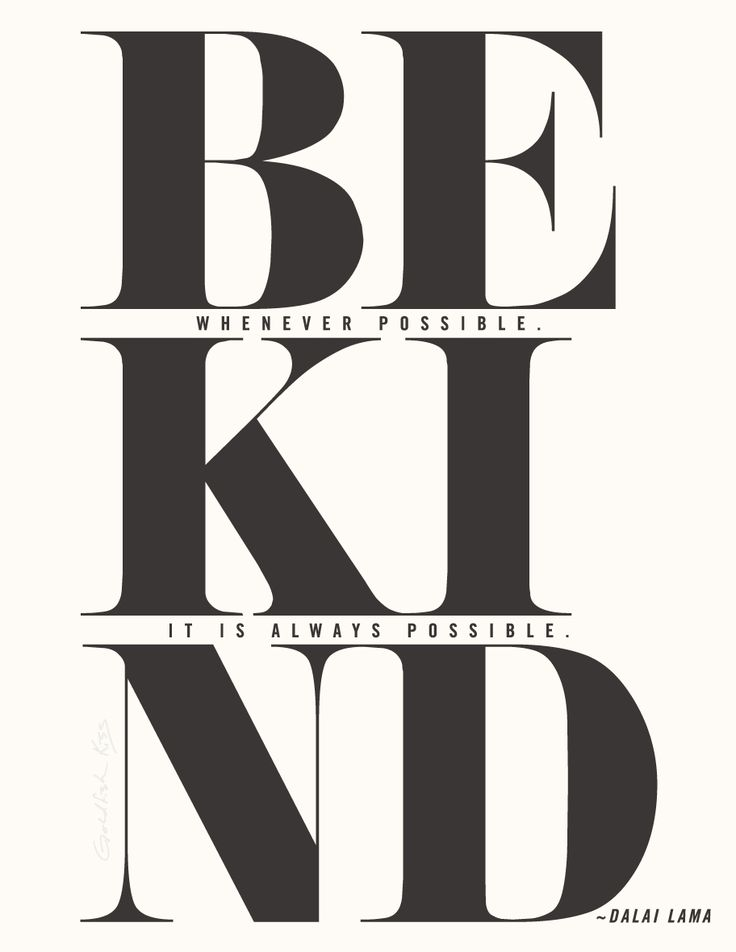 """""""Be kind whenever possible. It is always possible."""" Dalai Lama."""