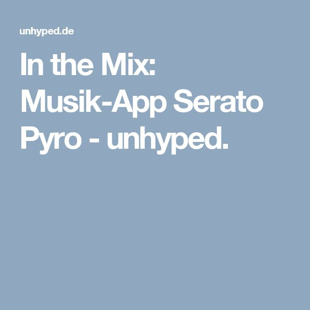 In the Mix: Musik-App Serato Pyro - unhyped.