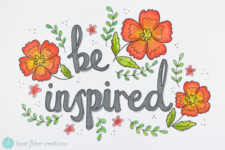 Cass Art #BeInspired Campaign - What Inspires you? Be inspired hand lettering by Hazel Fisher Creations drawn with ProMarker, fineliner and Inktense pencils