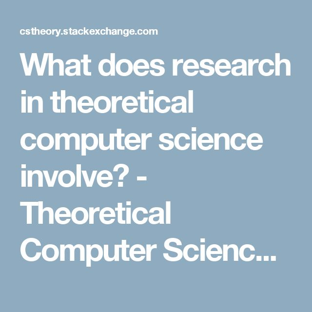 What does research in theoretical computer science involve? - Theoretical Computer Science Stack Exchange