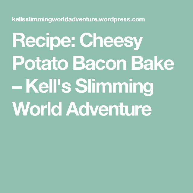 Recipe: Cheesy Potato Bacon Bake – Kell's Slimming World Adventure