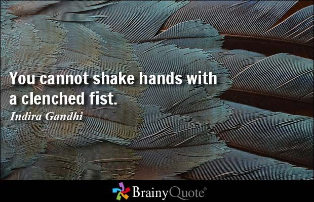 You cannot shake hands with a clenched fist. - Indira Gandhi #peace #QOTD
