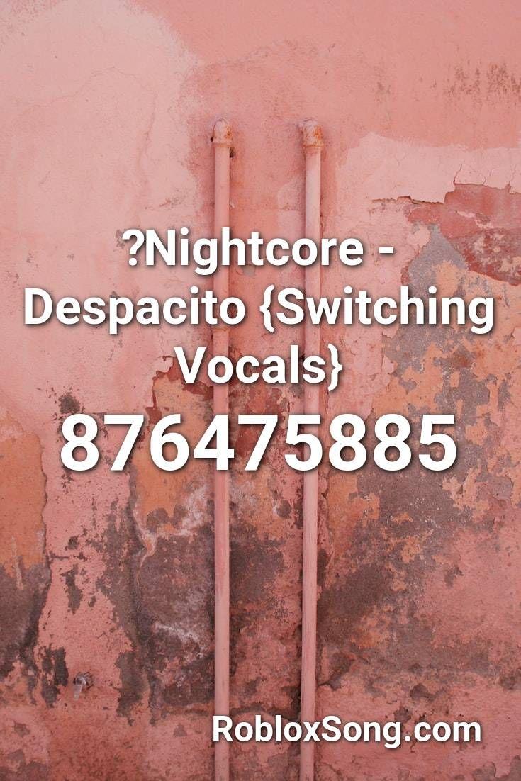 Nightcore Despacito Switching Vocals Roblox Id Roblox