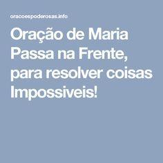 Oração de Maria Passa na Frente, para resolver coisas Impossiveis!