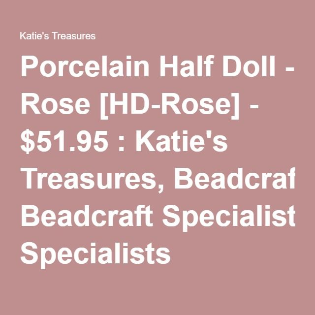 Porcelain Half Doll - Rose [HD-Rose] - $51.95 : Katie's Treasures, Beadcraft Specialists