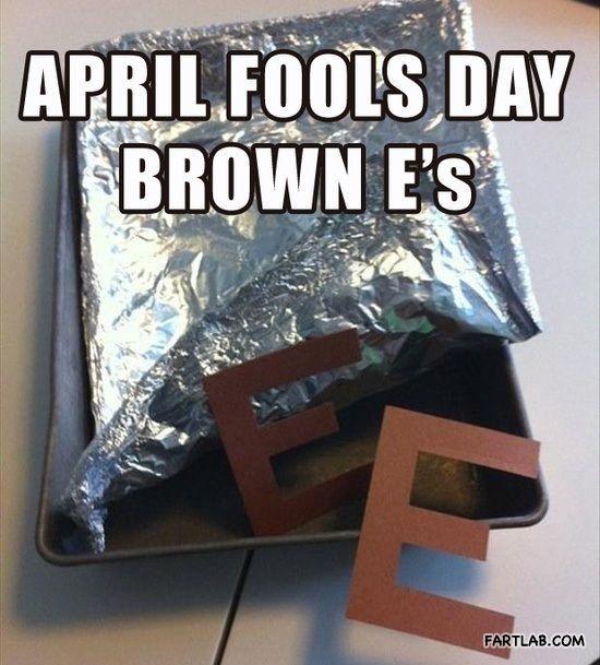 April fools day Brown E's
