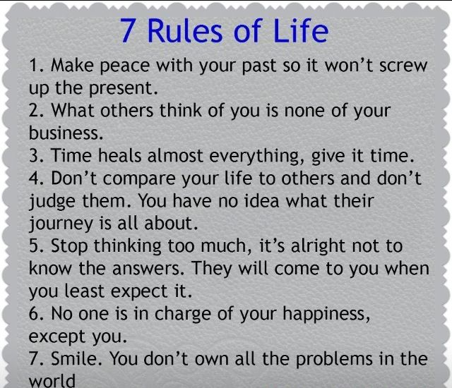 This is an image with a list of rules on it.  7 Rules of Life 1. Make peace with your past so it won't screw up the present. 2. What oth...