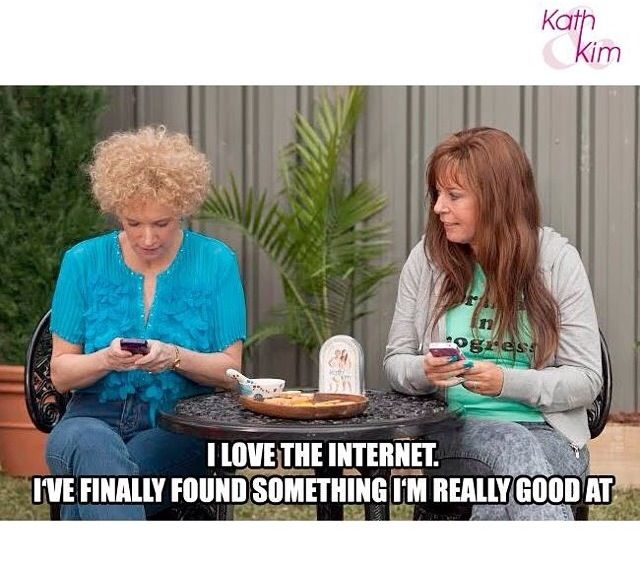 Kath and Kim!