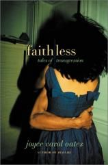 Faithless: Tales of Transgression - Joyce Carol Oates, oh, how I love you!