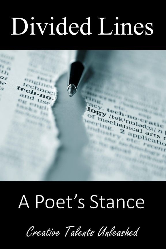 """DIVIDED LINES - A POET""""S STANCE Foreword . . . In a world of ever increasing advances seemingly created to make our lives easier to manage, envisioned to bring us together, to draw us closer, we ar..."""