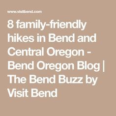 8 family-friendly hikes in Bend and Central Oregon - Bend Oregon Blog | The Bend Buzz by Visit Bend