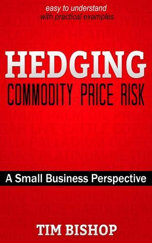 44/120 #boekperweek is Hedging Commodity Price Risk: A Small Business Perspective van Tim Bishop https://www.goodreads.com/review/show/1217320269