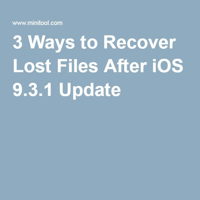 3 Ways to Recover Lost Files After iOS 9.3.1 Update