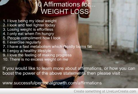 10 Affirmations for WEIGHT LOSS: http://www.successfulpersonalgrowth.com/affirmations-for-success/