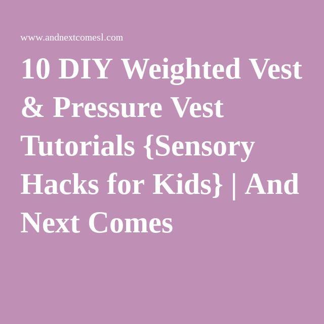 10 DIY Weighted Vest & Pressure Vest Tutorials {Sensory Hacks for Kids} | And Next Comes L