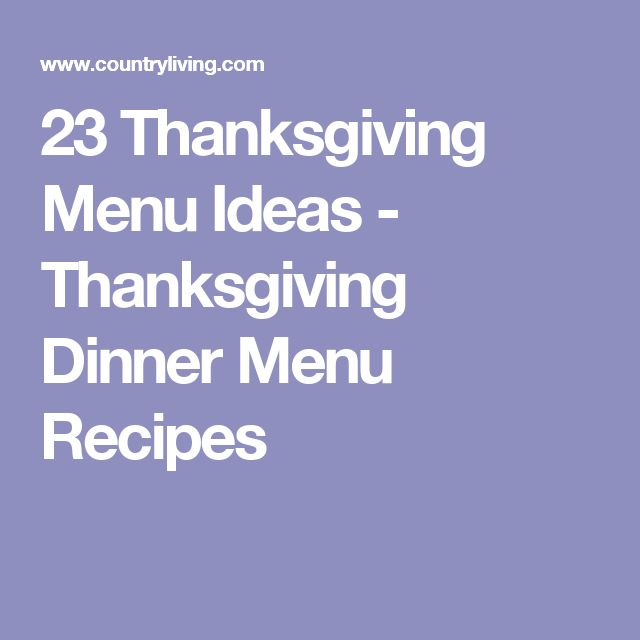 23 Thanksgiving Menu Ideas - Thanksgiving Dinner Menu Recipes