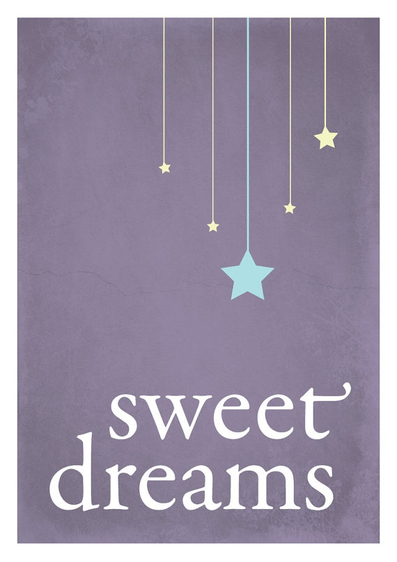 sweet dreams- say it to my little Emmaline every night. She doesn't let me forget! :)