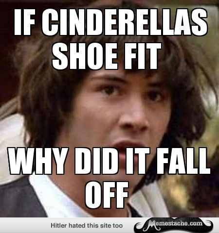 Conspiracy Keanu,,,If Cinderellas shoe fit
