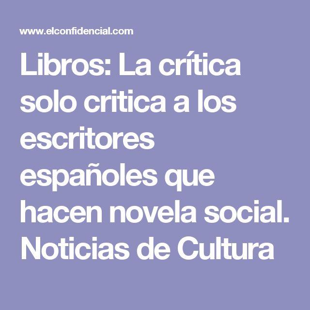 Libros: La crítica solo critica a los escritores españoles que hacen novela social. Noticias de Cultura